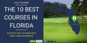 The 10 Best Golf Courses in Florida – Rated By Real Players