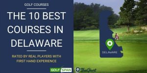 The 10 Best Golf Courses in Delaware – Rated By Real Players