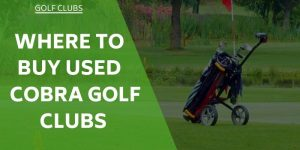Where to Buy Used Cobra Golf Clubs (4 Best Online Solutions)