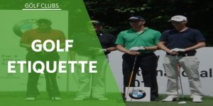 Golf Etiquette – The Unwritten Rules Of The Game