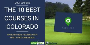 The 10 Best Golf Courses in Colorado – Rated By Real Players