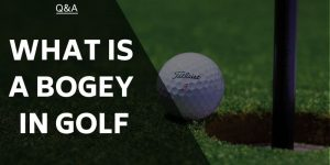 What is a Bogey in Golf? Golfing Terms Explained for Everyone