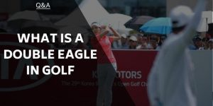 What is a Double Eagle in Golf? Golfing Terms Explained for Everyone