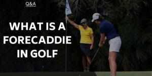 What is a Forecaddie in Golf? Golfing Terms Explained for Everyone