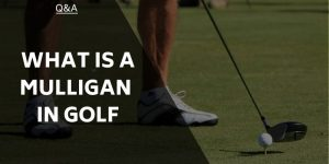 What is a Mulligan in Golf? Golfing Terms Explained for Everyone