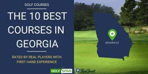 The 10 Best Golf Courses in Georgia – Rated By Real Players