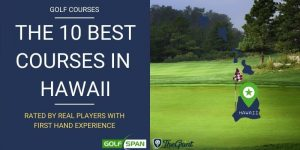 The 10 Best Golf Courses in Hawaii – Rated By Real Players