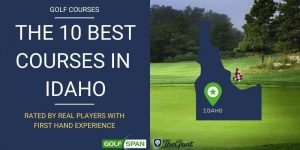 The 10 Best Golf Courses in Idaho – Rated By Real Players