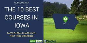 The 10 Best Golf Courses in Iowa – Rated By Real Players