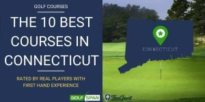 The 10 Best Golf Courses in Connecticut – Rated By Real Players