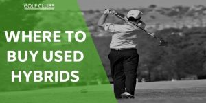 Where to Buy Used Hybrid Golf Clubs-Buy With Peace Of Mind