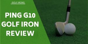 Ping G10 Golf Iron Review – All You Need To Know
