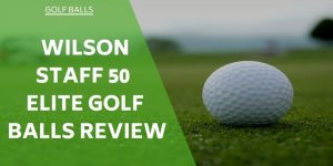 Wilson Staff 50 Elite Review – Golf Balls Perfect For Low Swing Speed