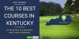 The 10 Best Golf Courses in Kentucky – Rated By Real Players