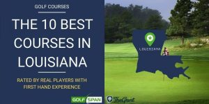 The 10 Best Golf Courses in Louisiana – Rated By Real Players