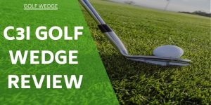 C3i Golf Wedge Review – Could Advanced Technology Boost Your Game?