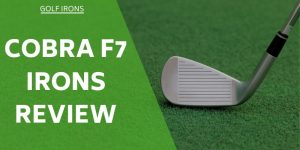 Cobra F7 Irons Review – All You Need To Know