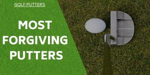 Most Forgiving Putter – The Most Important Club In Your Bag