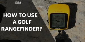 How To Use A Golf Rangefinder? And The Benefits It Will Bring!