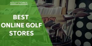 The Best Online Golf Stores – For Tech Savvy Golfers