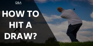 How To Hit A Draw – Tips To Achieve The Sought-After Manoeuvre