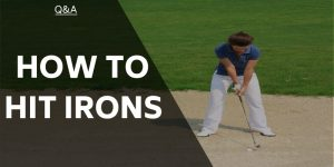How to Hit Irons – Perfecting The Games' Essential Hit