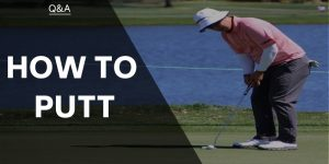 How To Putt – Shave A Few Strokes Off Your Game