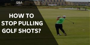 How To Stop Pulling Golf Shots And Avoid That Frustration!