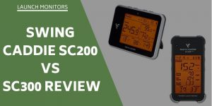 Swing Caddie SC200 vs SC300 Review – Two Launch Monitors Compared