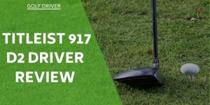 Titleist 917 D2 Review – A Driver To Consider?