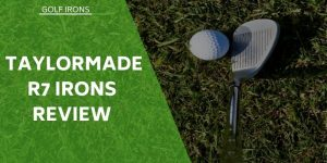 Taylormade R7 Irons Review – Should Age Make A Difference?