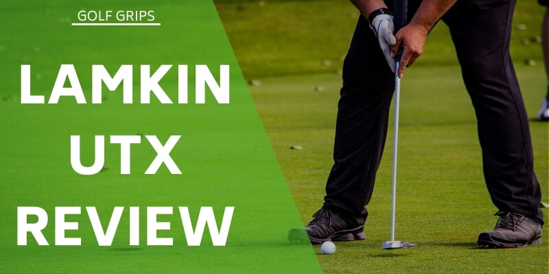 Lamkin UTX Review - An Affordable Grip With A Great Reputation