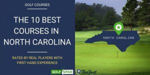 The 10 Best Golf Courses in North Carolina – Rated By Real Players