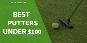 The Best Putters Under $100 – Our Review Of The Top 5 Available