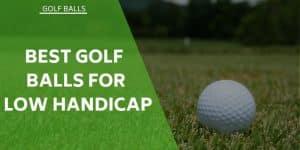 Best Golf Balls for Low Handicap – Move To A Single-Digit Handicap