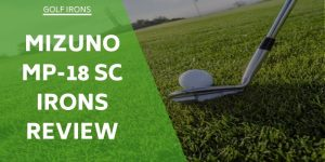 Mizuno MP-18 SC Irons Review – Is It Really An Iron To Touch Your Soul?