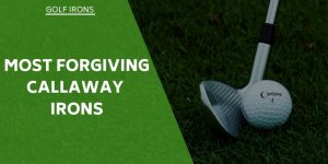 Most Forgiving Callaway Irons – Optimize Swing With Variations Of Forgiveness