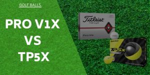 Pro V1x vs TP5X – Tried & Tested For You