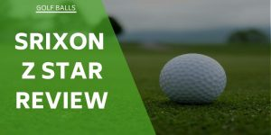 Srixon Z Star Review – Could They Enhance Your Game?