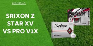 Srixon Z Star XV vs Pro V1x – Tried & Tested For You