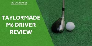TaylorMade M6 Driver Review – Is It Really As Fast As They Claim?