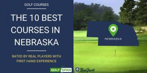 The 10 Best Golf Courses in Nebraska – Rated By Real Players