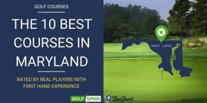 The 10 Best Golf Courses in Maryland – Rated By Real Players