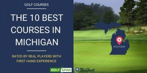 The 10 Best Golf Courses in Michigan – Rated By Real Players
