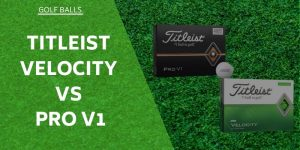 Titleist Velocity vs Pro V1 – Tried & Tested For You