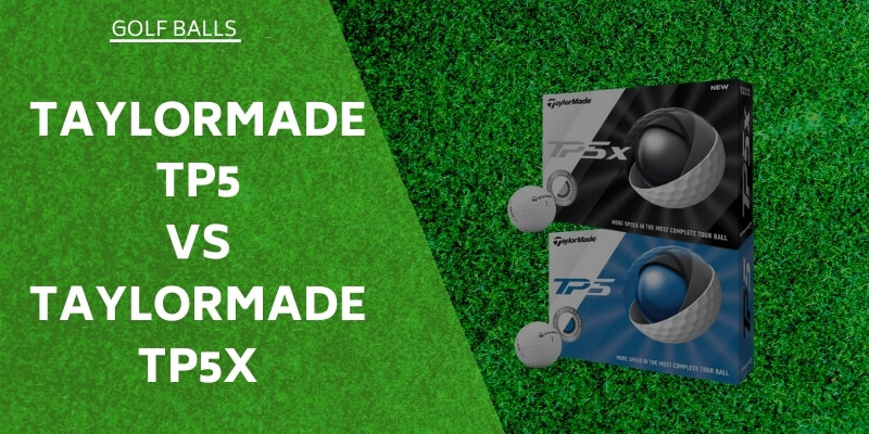TP5 vs TP5x Golf Balls - Compared & Reviewed For You