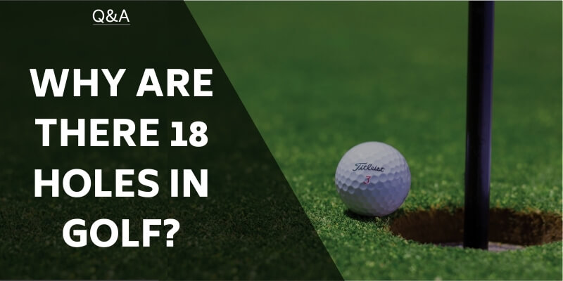 Why Are There 18 Holes In Golf? The Tradition Explained