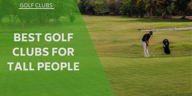 best-golf-clubs-for-tall-people