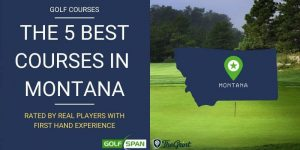The 5 Best Golf Courses in Montana – Rated By Real Players