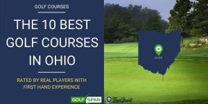 The 10 Best Golf Courses in Ohio – Rated By Real Players